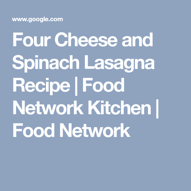 Four cheese and spinach lasagna recipe food network kitchen food four cheese and spinach lasagna recipe food network kitchen food network forumfinder Choice Image