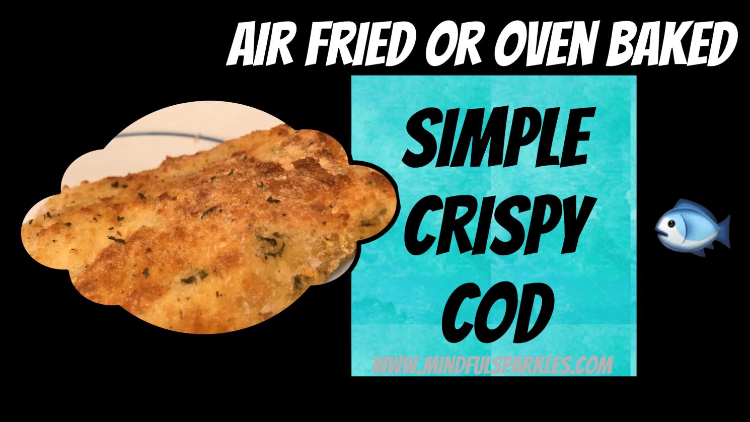 Air Fryer or Oven Baked Simple Crispy Cod Air fryer fish