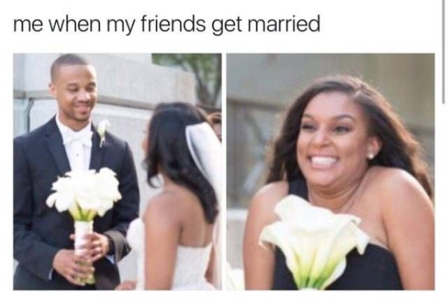 A Healthy Meme Dump For Friday Wedding Meme Best Friend Wedding Quotes Getting Married Funny