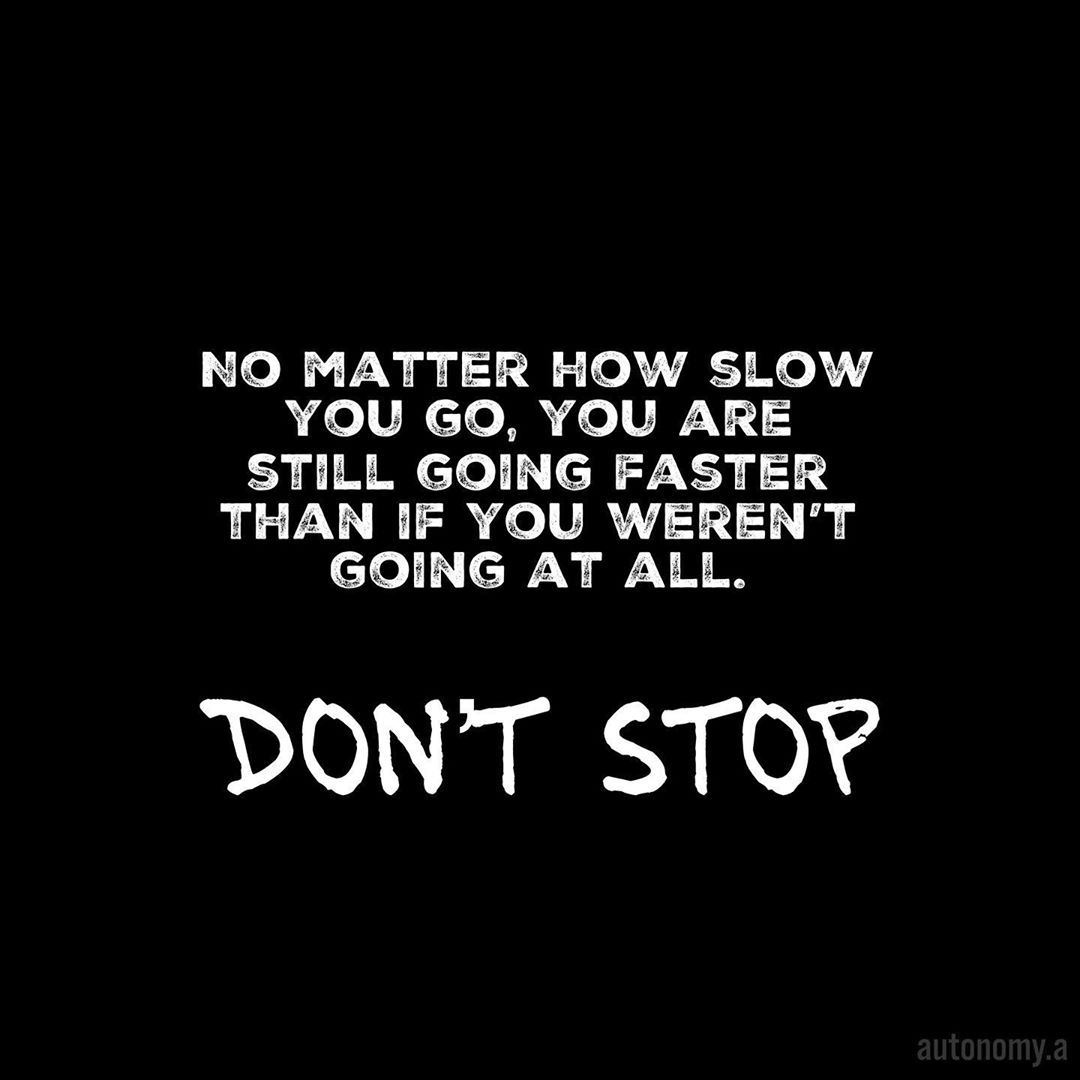 Follow Fitness Quotess For More No Matter How Slow You Go You Are Still Going Faster Than If You Weren T Going At All