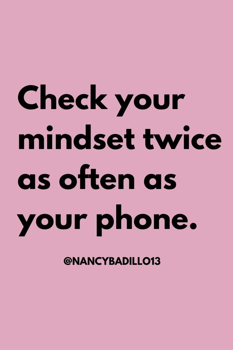 Check your mindset twice as often as your phone | I don't own this image