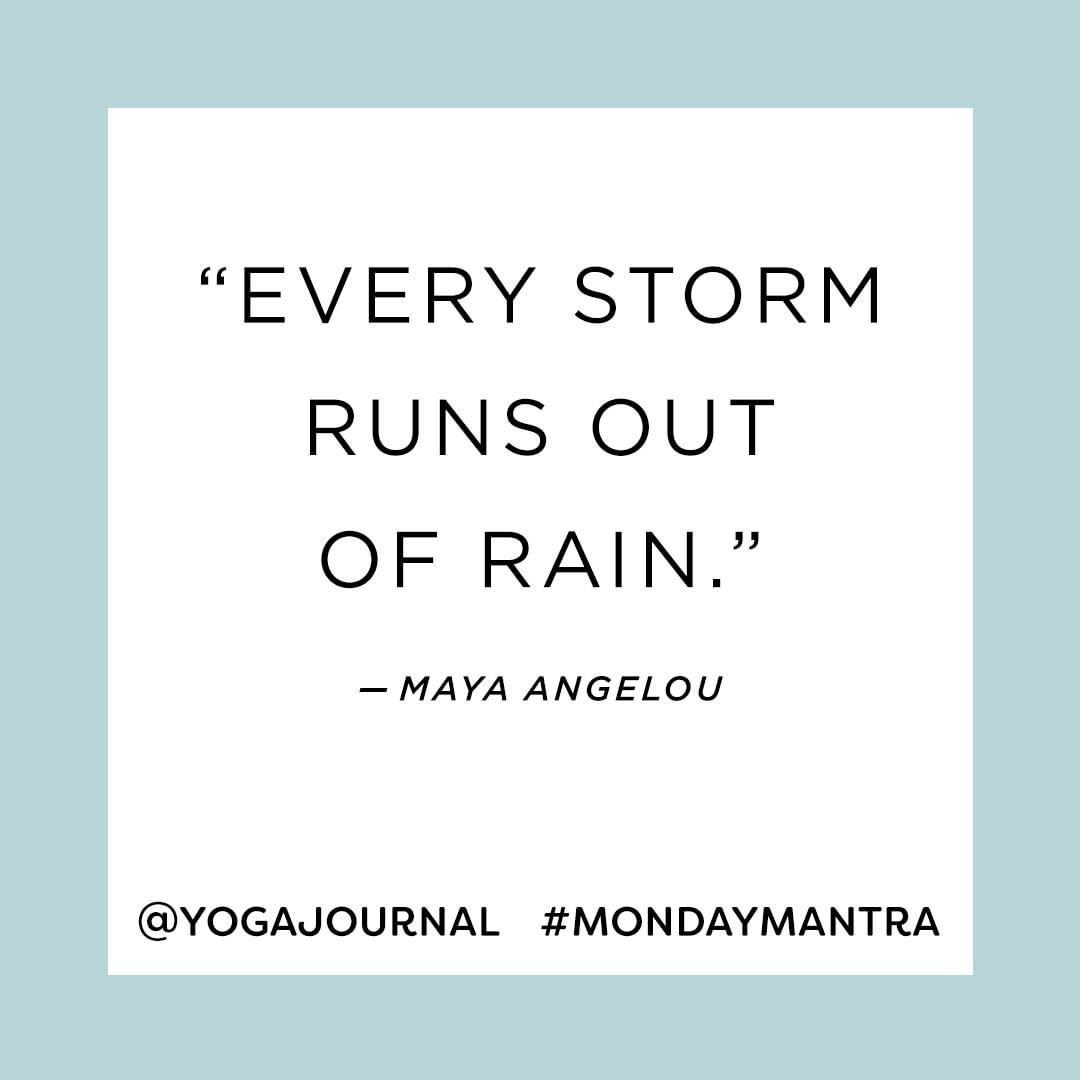 Every Storm Runs Out Of Rain Maya Angelou