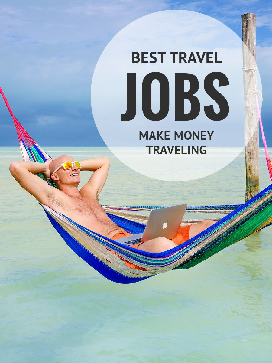35 best travel jobs to make money traveling | travel tips | travel