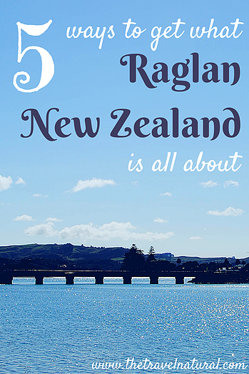 The Travel Natural | 5 ways to get what Raglan, New Zealand is all about