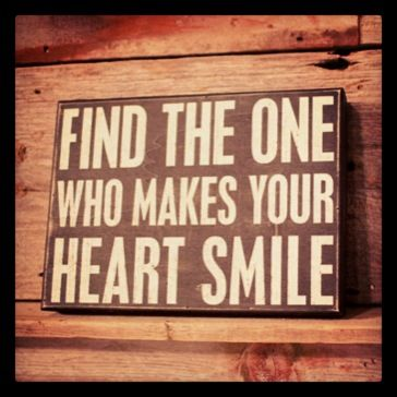 Find The One That Makes Your Heart Smile This Is What I Tell My