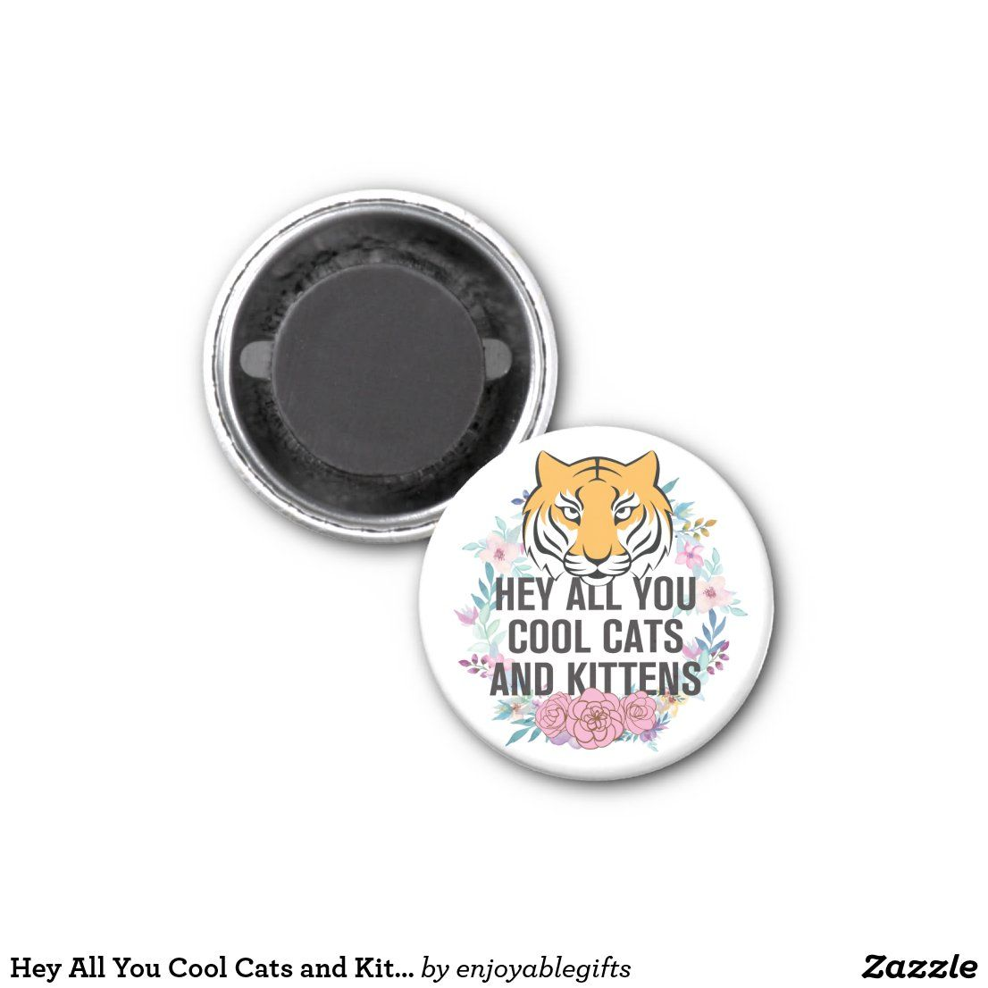Hey All You Cool Cats And Kittens Tiger King Magnet Zazzle Com In 2020 Cool Cats Cats And Kittens Kittens