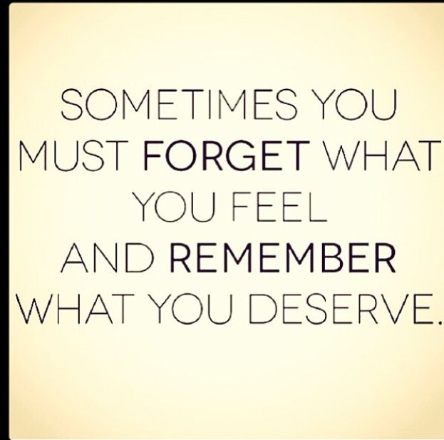 Remember what you deserve