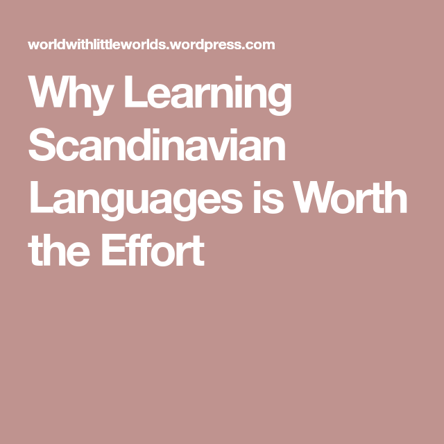 Why Learning Scandinavian Languages Is Worth The Effort Language Learn Swedish Learning