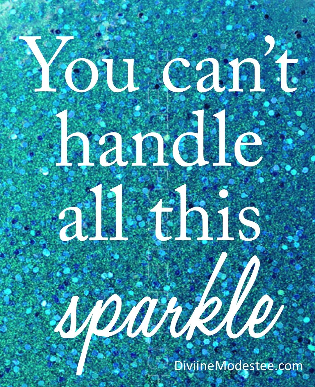 You can't handle all this SPARKLE Sparkle quotes