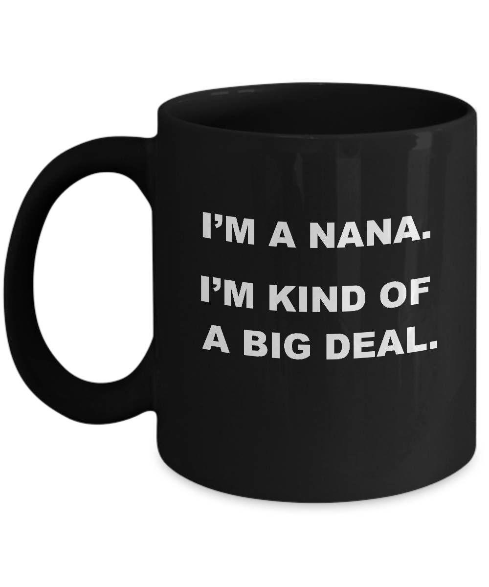 BIG DEAL NANA Mug - Gifts for Nana, Funny Nana Mug, Nana Gift Idea, Nana Christmas Gift, Mugs for Nanas, Nana Coffee Mug, Nana Birthday gift #grandpagifts