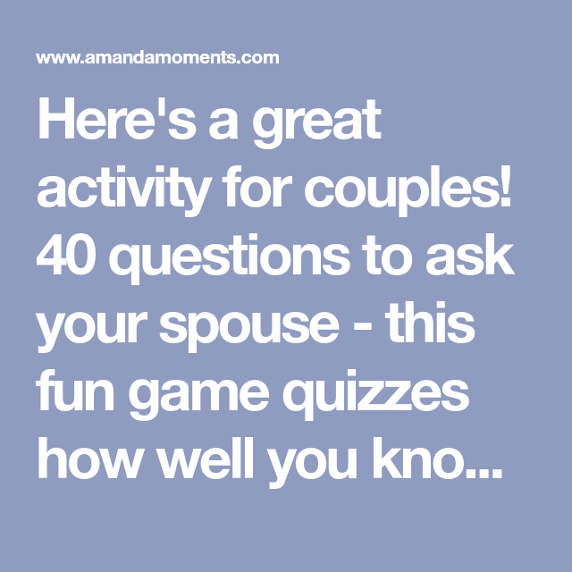 Here's A Great Activity For Couples! 40 Questions To Ask