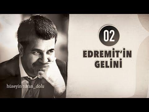 Edremit 39 In Gelini Huseyin Turan Dolu 2012 Youtube Youtube Sarkilar Muzik