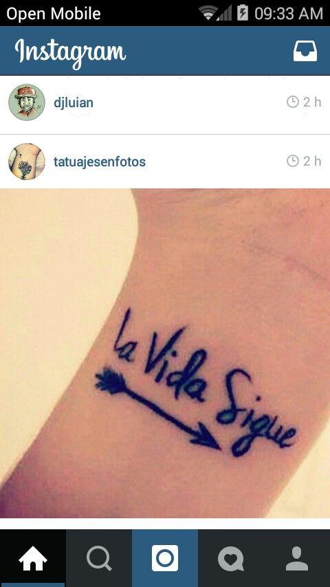 La Vida Sigue Tattoo Tatuaje La Vida Sigue Vida Y Tatuajes