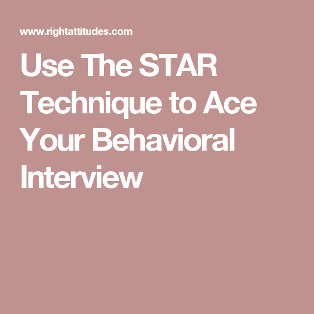 use the star technique to ace your behavioral interview mind