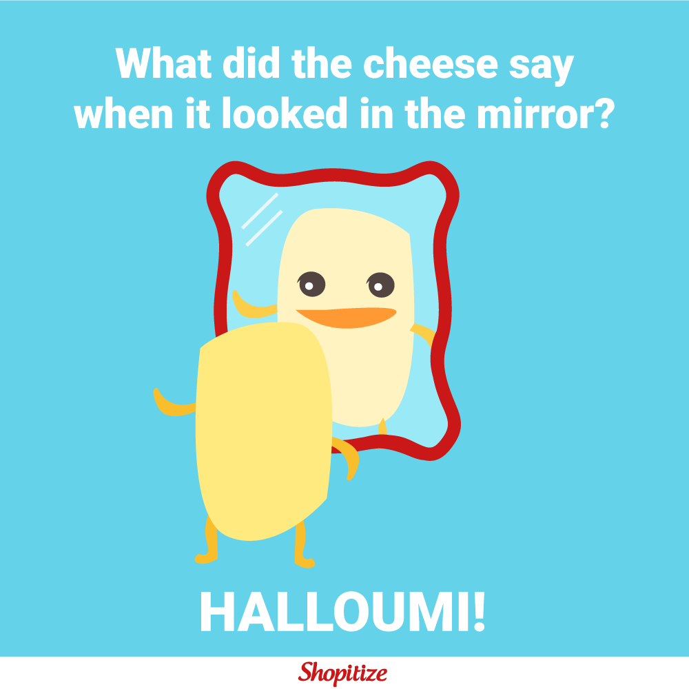 Cheese puns what did the cheese say when it looked in the for Mirror jokes