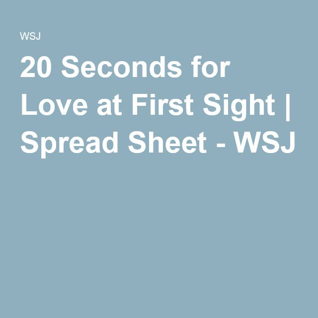 20 Seconds for Love at First Sight | Spread Sheet - WSJ