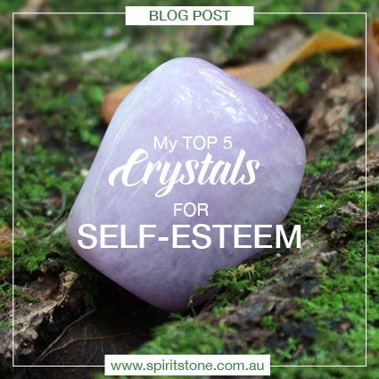My top 5 Crystals for dealing with Self-Esteem issues.