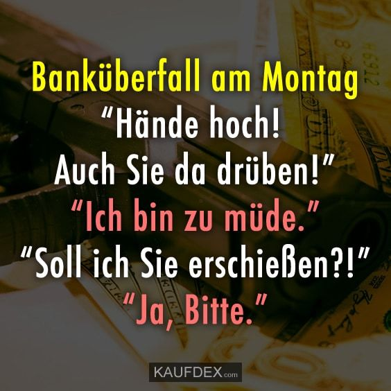Photo of Banküberfall am Montag… | Kaufdex – Lustige Sprüche