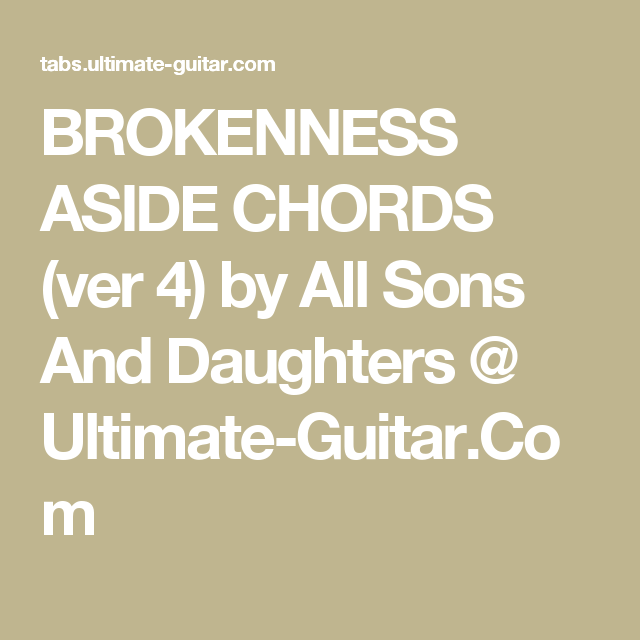 BROKENNESS ASIDE CHORDS (ver 4) by All Sons And Daughters @ Ultimate ...
