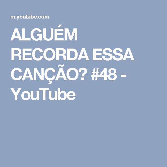 ALGUÉM RECORDA ESSA CANÇÃO? #48 - YouTube