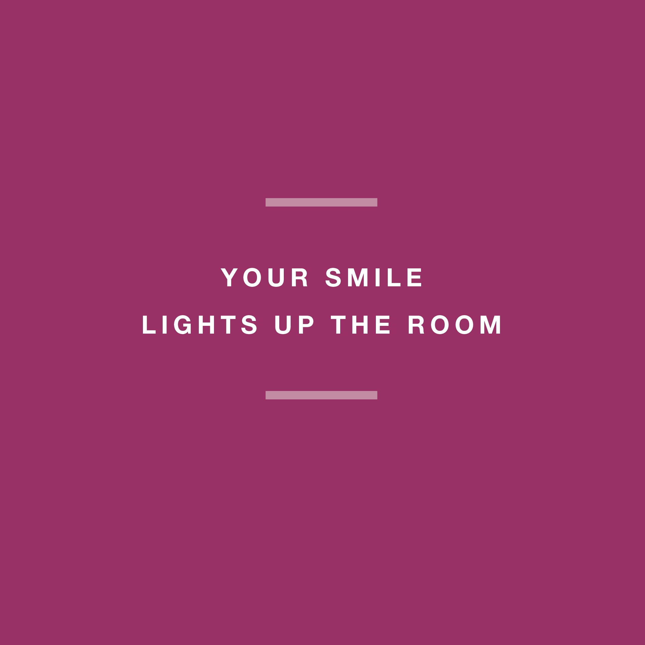 in case you forgot to remind yourself this morning your smile