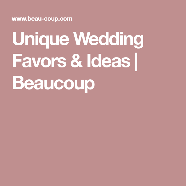 Unique Wedding Favors Ideas Beaucoup Wedding ideas Pinterest