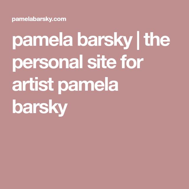 pamela barsky | the personal site for artist pamela barsky