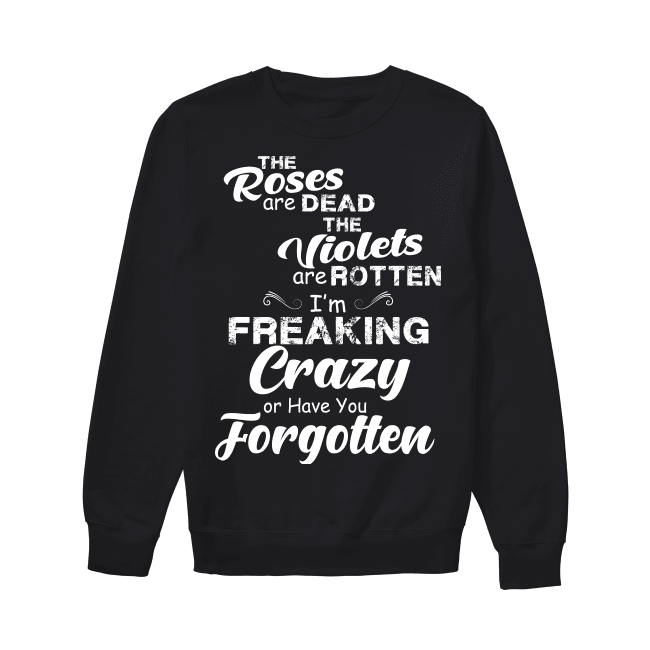 I'm Freaking Crazy Or Have You Forgotten Funny Shirts Funny T Shirts For Woman and Men