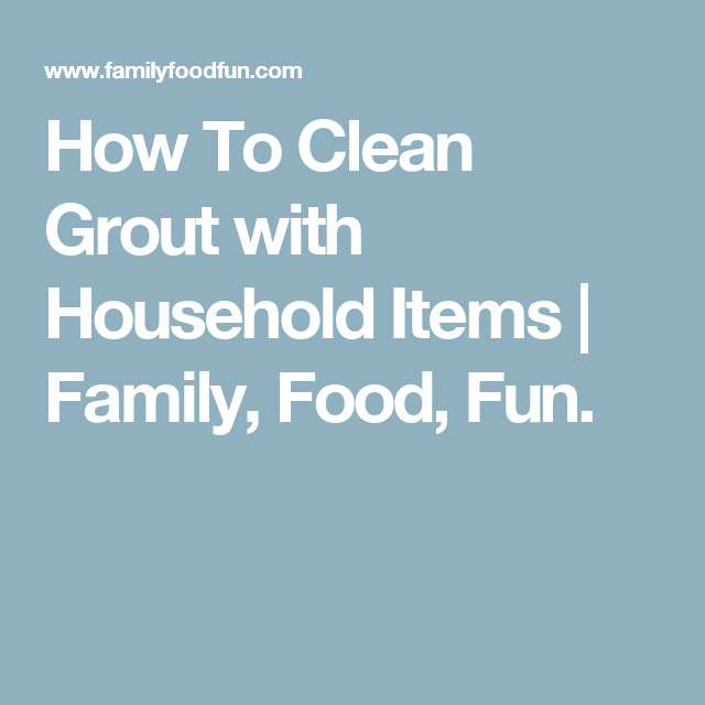 How To Clean Grout with Household Items | Family, Food, Fun.