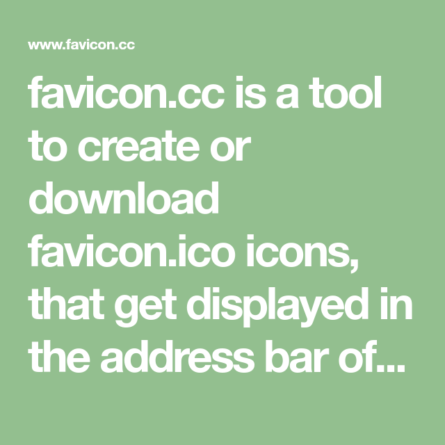 Favicon Cc Is A Tool To Create Or Download Favicon Ico Icons That Get Displayed In The Address Bar Of Every Browser Web Development Design Action Icon Icon