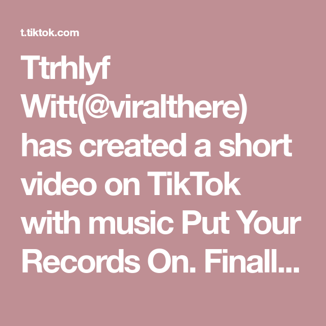 Ttrhlyf Witt Viralthere Has Created A Short Video On Tiktok With Music Put Your Records On Finally I Embrace You Into My Arms Fyp Effect