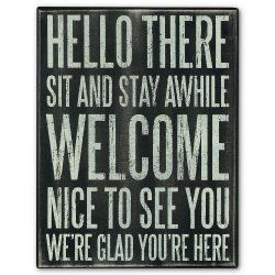 Hello There, Sit and Stay Awhile, Welcome, Nice to See You, We're glad you're here