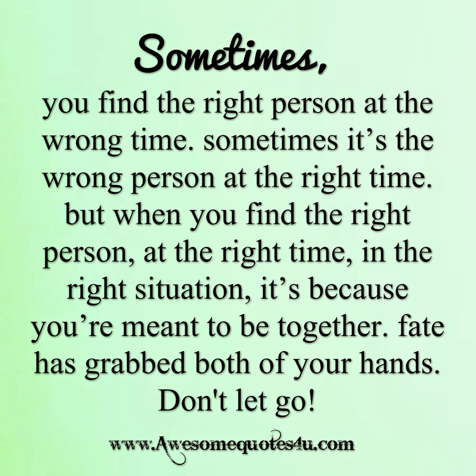 Awesome Quotes Sometimes you find the wrong person at the right time