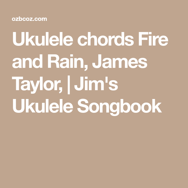 Ukulele chords Fire and Rain, James Taylor, | Jim\'s Ukulele Songbook ...