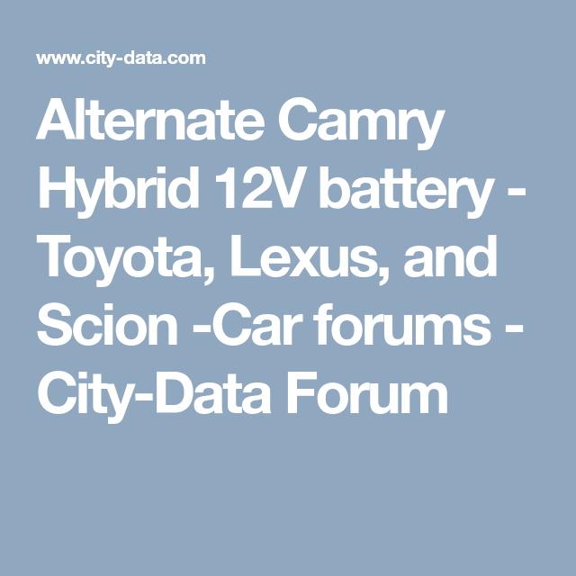 Alternate Camry Hybrid 12v Battery Toyota Lexus And Scion Car Forums City Data Forum