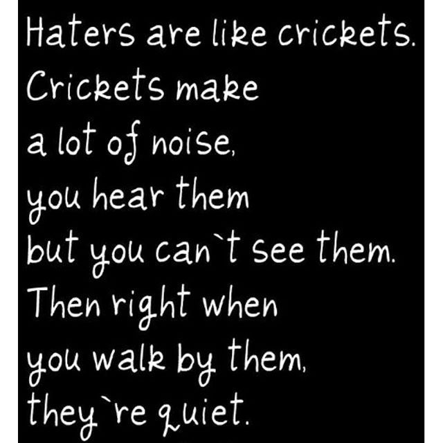 Haters Are Like Crickets  C B Quotes About Life Lessonsbest