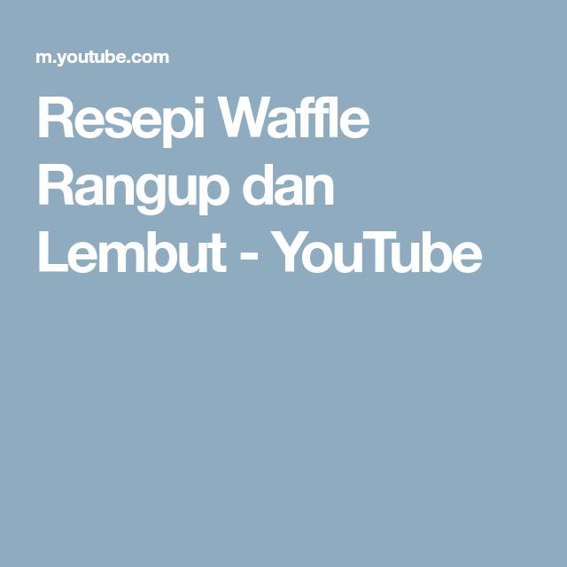 Resepi Waffle Rangup Dan Lembut Youtube Waffles Dan Youtube