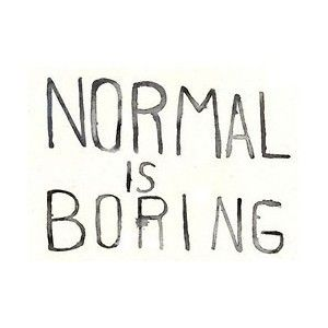 Normal Is Borring Inspiring And Funny Quotes Quotes Short