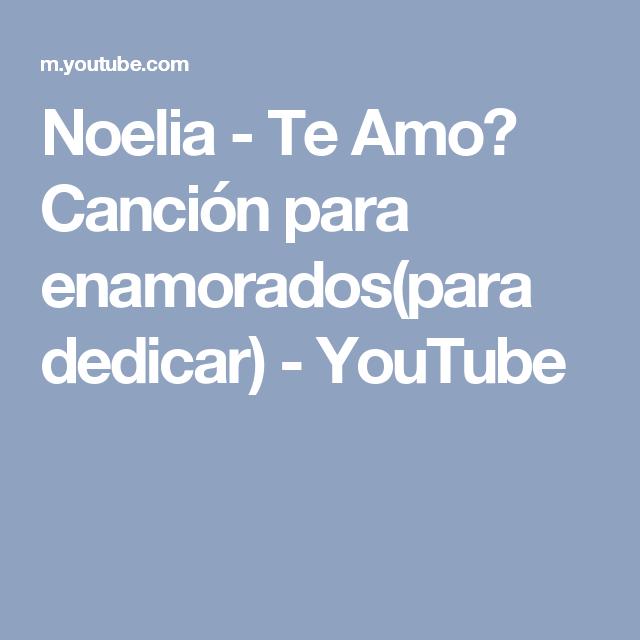 Noelia - Te Amo♫ Canción para enamorados(para dedicar) - YouTube