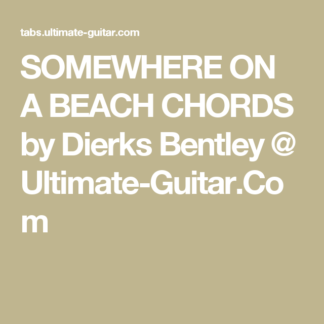 Somewhere On A Beach Chords By Dierks Bentley Ultimate Guitar