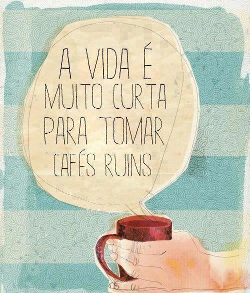 """"""" A vida é muito curta para tomar cafés ruins"""" Aproveite seu dia!  Curta a I10 no facebook.com/i10studio"""