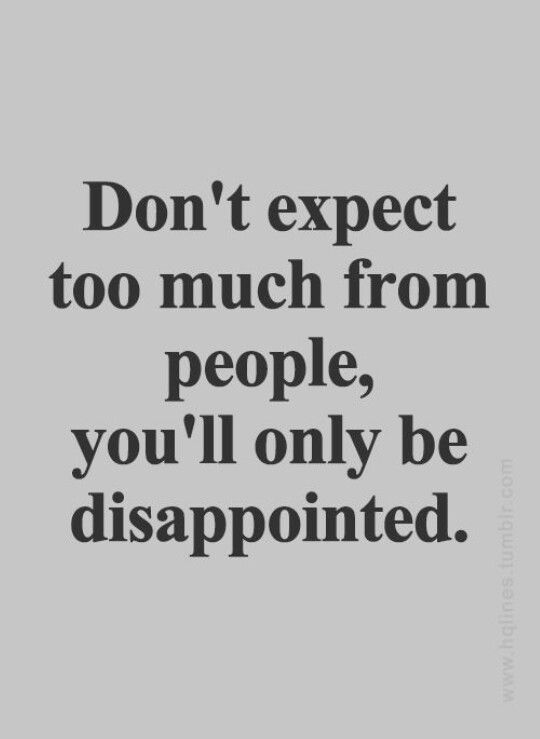 Dont Expect Too Much All Kinds Of Quotes Quotes Sayings