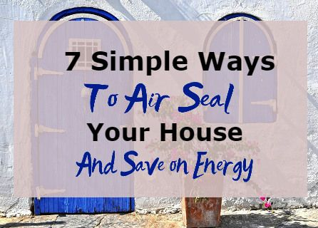7 Simple Ways To Air Seal Your Home To Save On Energy Air Seal