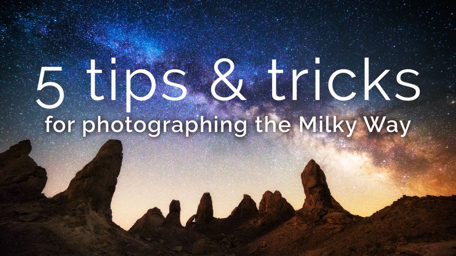 5 photography tips for shooting the Milky Way | All things Photo