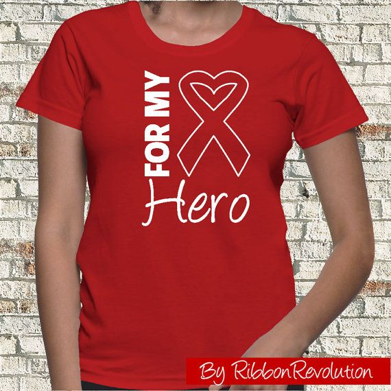 For My Hero Slogan Shirt for causes such as AIDS, Blood Cancer, Heart Disease, HIV, Stroke and Vasculitis Awareness.