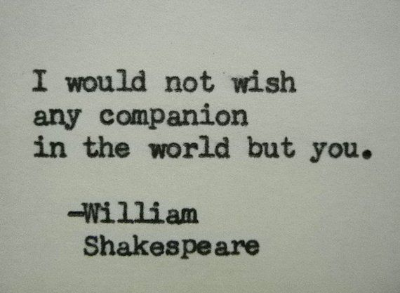 "Shakespeare Love Quotes Brilliant I Would Not Wish Any Companion In The World But You""  Via Etsy"