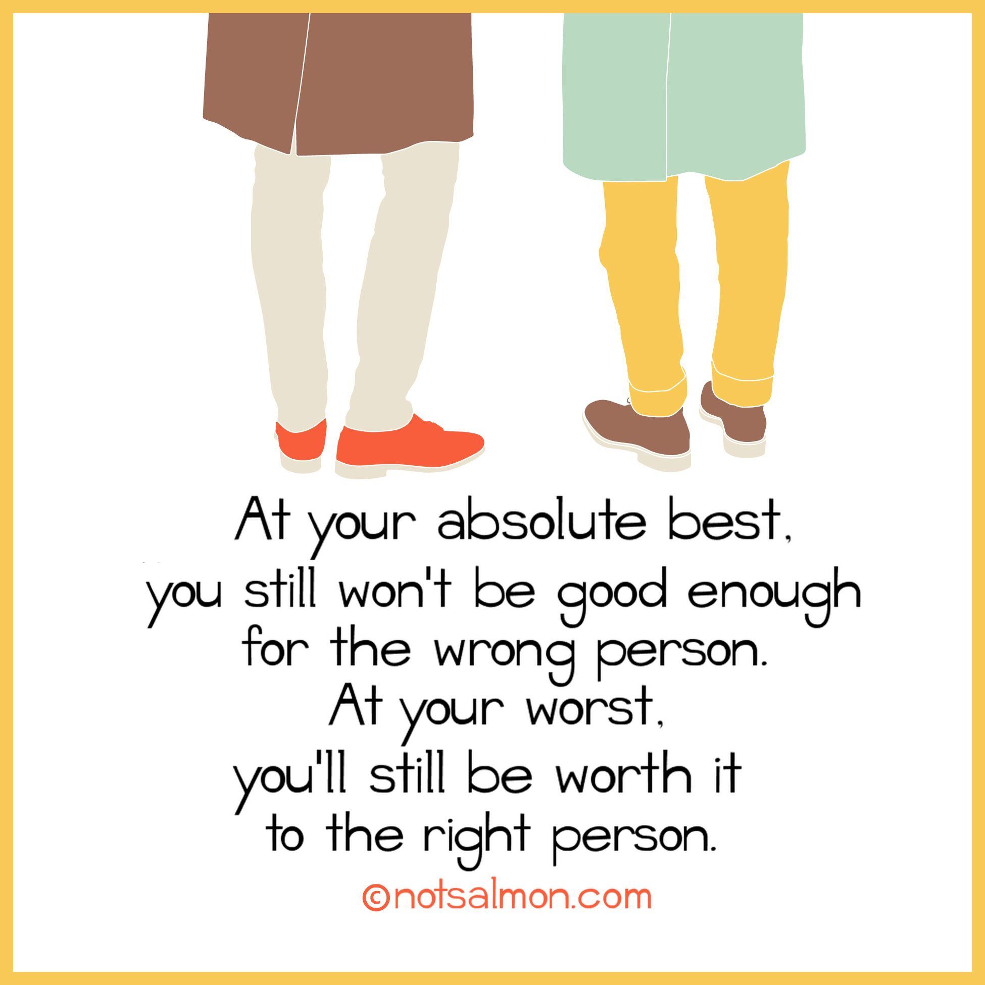 At Your Absolute Best You Still Wonu0027t Be Good Enough For The Wrong Person.  Spiritual LifeWords QuotesLove ...