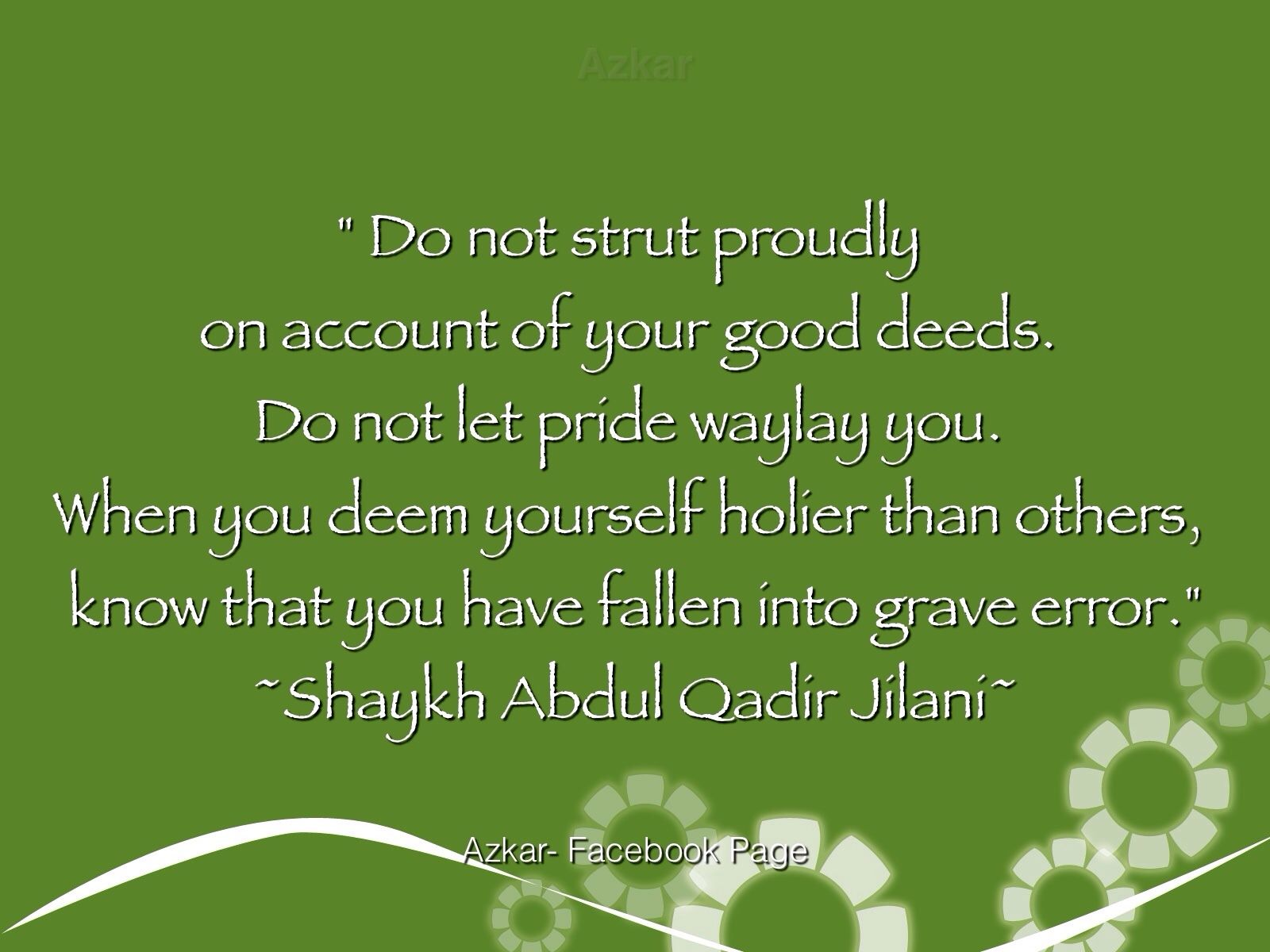 """""""Do Not Strut Proudly On Account Of Your Good Deeds. Do"""