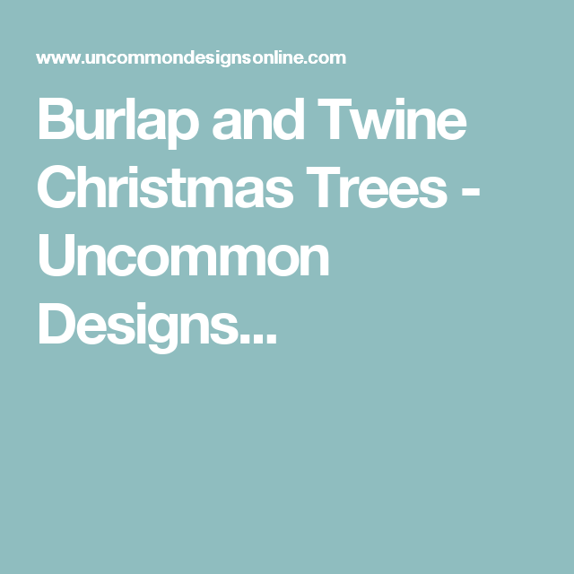 Burlap and Twine Christmas Trees - Uncommon Designs...
