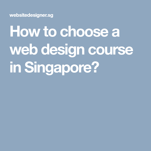 How To Choose A Web Design Course In Singapore Web Design Course Design Course Web Design